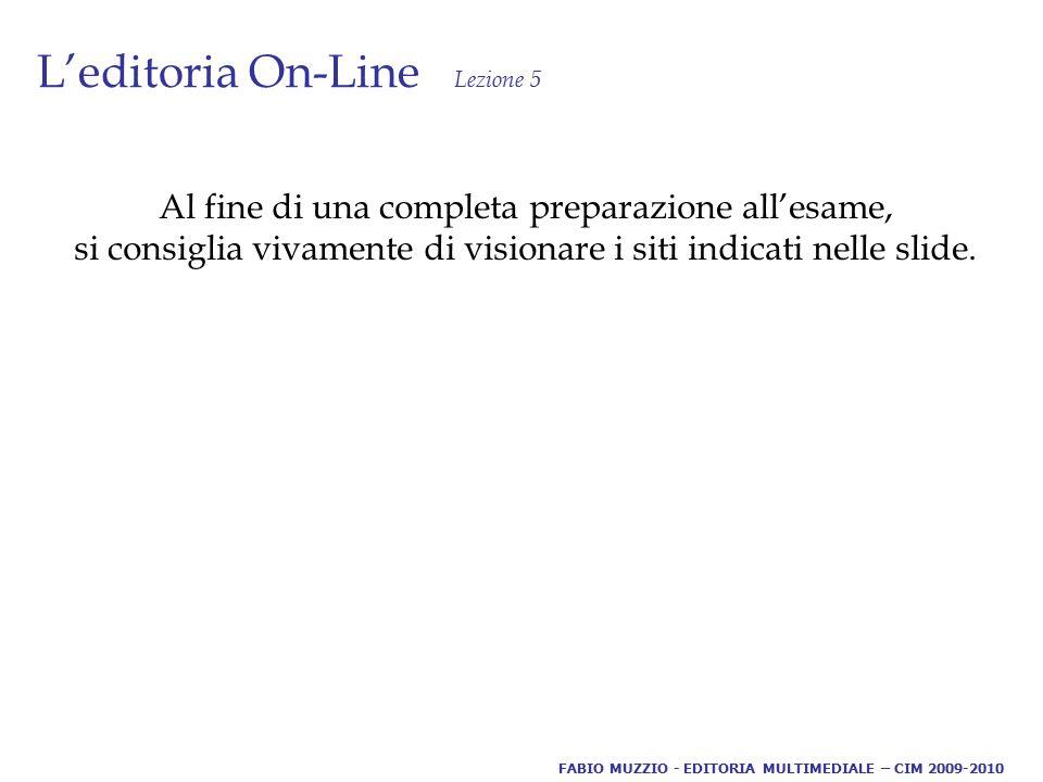 L'editoria On-Line Lezione 5 Al fine di una completa preparazione all'esame, si consiglia vivamente di visionare i siti indicati nelle slide.