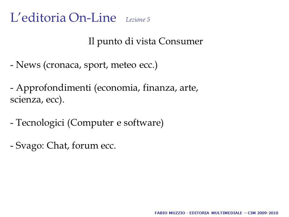 L'editoria On-Line Lezione 5 Il punto di vista Consumer - News (cronaca, sport, meteo ecc.) - Approfondimenti (economia, finanza, arte, scienza, ecc).