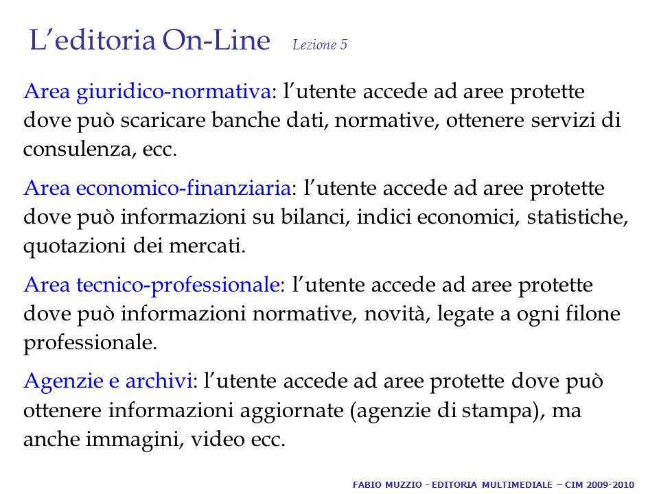 L'editoria On-Line Lezione 5 Area giuridico-normativa: l'utente accede ad aree protette dove può scaricare banche dati, normative, ottenere servizi di consulenza, ecc.