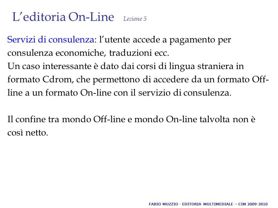 L'editoria On-Line Lezione 5 Servizi di consulenza: l'utente accede a pagamento per consulenza economiche, traduzioni ecc.