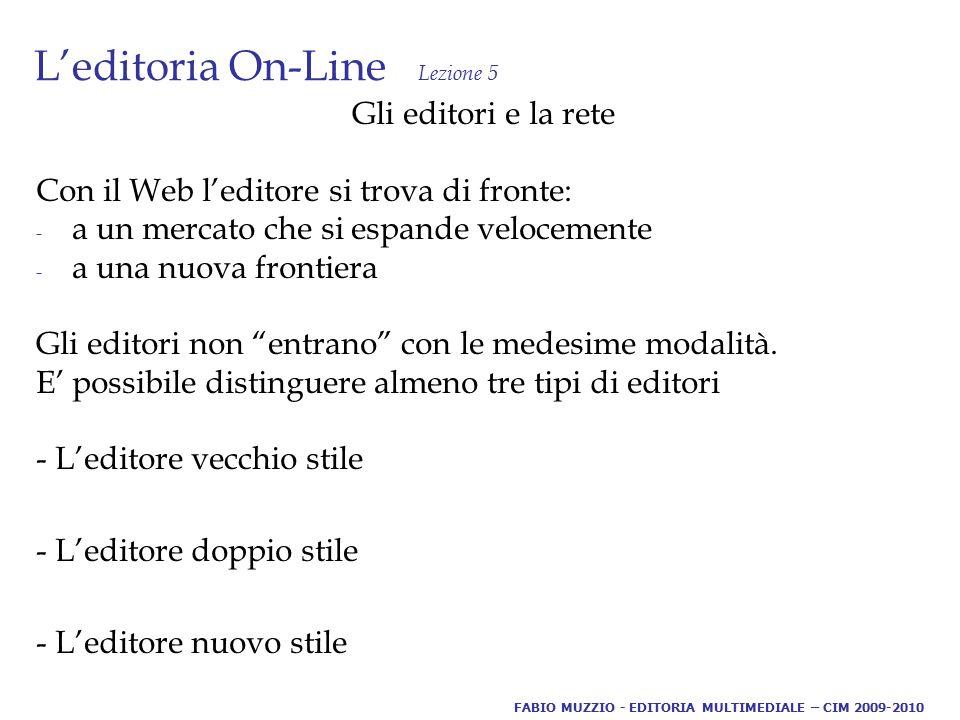 L'editoria On-Line Lezione 5 L'editore vecchio stile Le aziende che utilizzano la rete per pubblicizzare i propri prodotti/servizi cartacei: -sotto forma di commercio elettronico - vetrina sotto forma di sito web In questo caso internet si aggiunge alla distribuzione nel punto vendita.