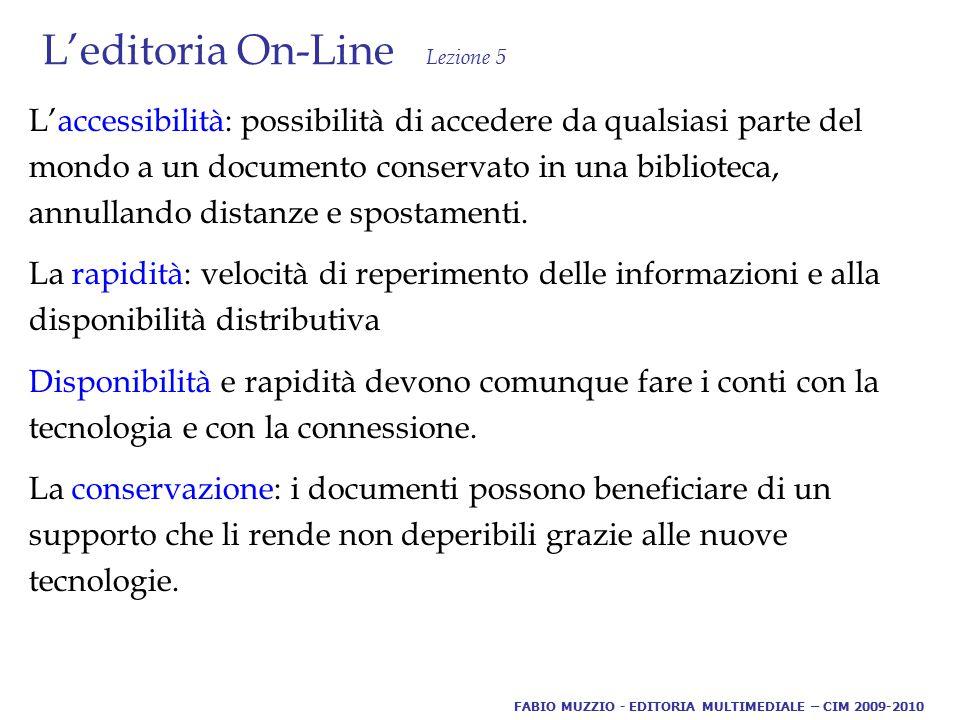 L'editoria On-Line Lezione 5 L'accessibilità: possibilità di accedere da qualsiasi parte del mondo a un documento conservato in una biblioteca, annullando distanze e spostamenti.