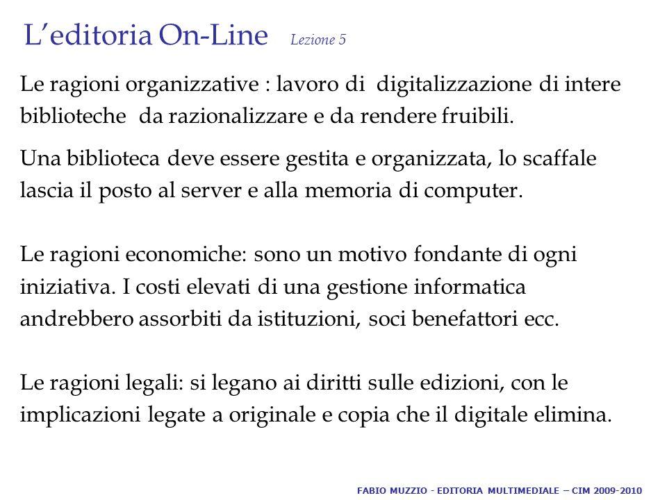 L'editoria On-Line Lezione 5 Le ragioni organizzative : lavoro di digitalizzazione di intere biblioteche da razionalizzare e da rendere fruibili.