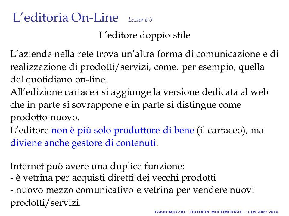 L'editoria On-Line Lezione 5 L'editore nuovo stile E' chi diventa editore con l'avvento della rete, creando solo contenuti oppure prodotti/servizi attraverso i siti e una nuova forma di comunicazione.