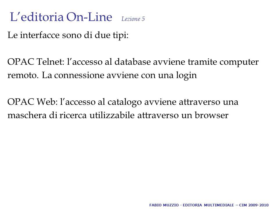 L'editoria On-Line Lezione 5 Le interfacce sono di due tipi: OPAC Telnet: l'accesso al database avviene tramite computer remoto.