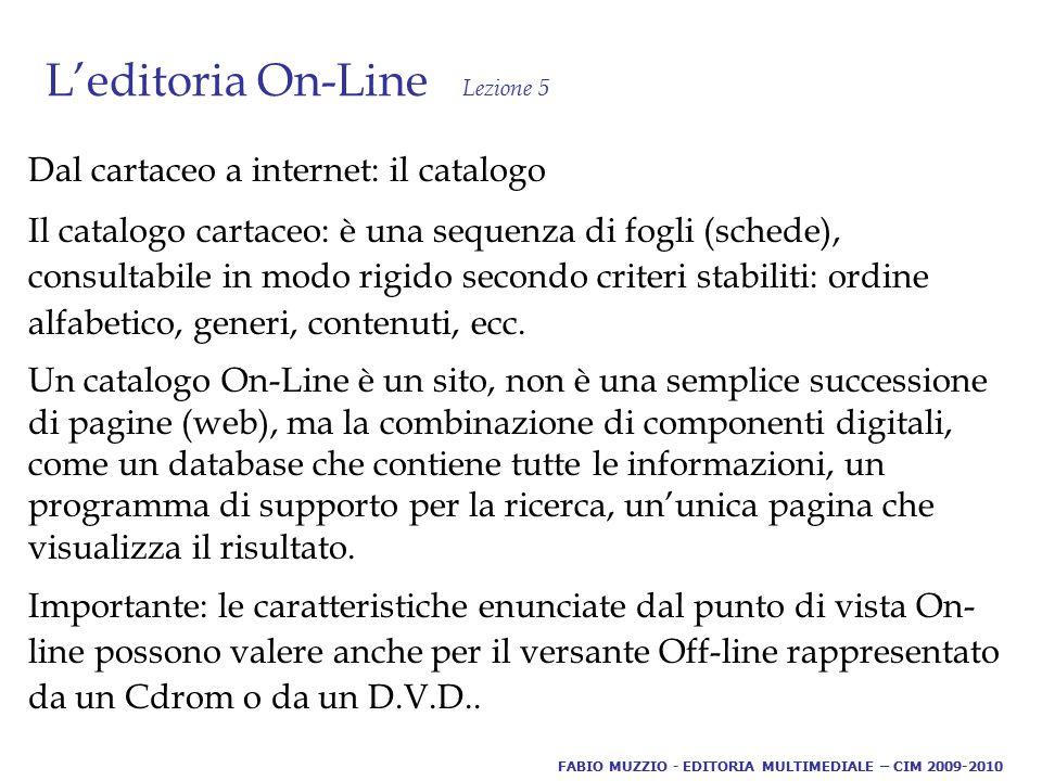 L'editoria On-Line Lezione 5 Dal cartaceo a internet: il catalogo Il catalogo cartaceo: è una sequenza di fogli (schede), consultabile in modo rigido secondo criteri stabiliti: ordine alfabetico, generi, contenuti, ecc.