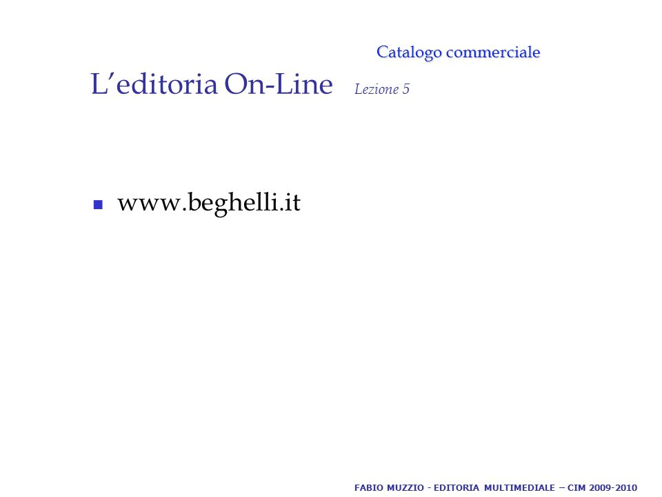 L'editoria On-Line Lezione 5 www.beghelli.it Catalogo commerciale FABIO MUZZIO - EDITORIA MULTIMEDIALE – CIM 2009-2010