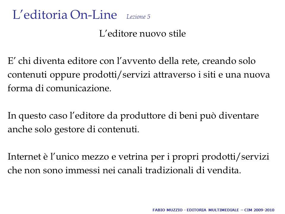 L'editoria On-Line - Podcasting Lezione 5 Esempi di offerta podcasting: FABIO MUZZIO - EDITORIA MULTIMEDIALE – CIM 2009-2010 http://www.radiopodcast.it/ http://www.edidablog.it/ http://www.podup.it/ http://www.audiocast.it/podlist http://www.laterza.it/