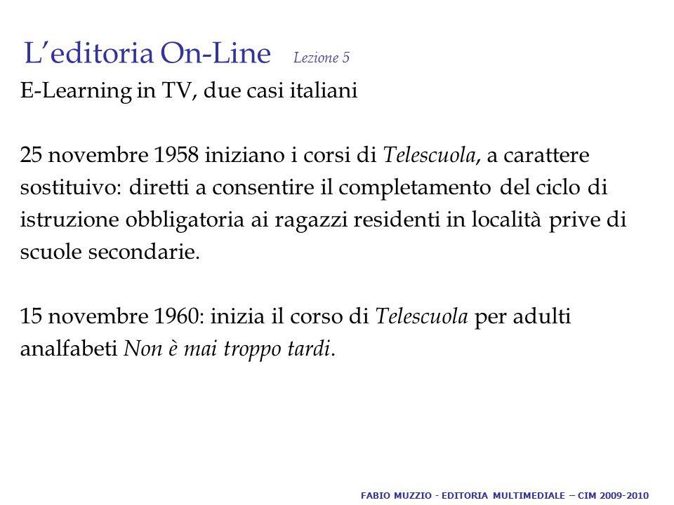 L'editoria On-Line Lezione 5 E-Learning in TV, due casi italiani 25 novembre 1958 iniziano i corsi di Telescuola, a carattere sostituivo: diretti a consentire il completamento del ciclo di istruzione obbligatoria ai ragazzi residenti in località prive di scuole secondarie.