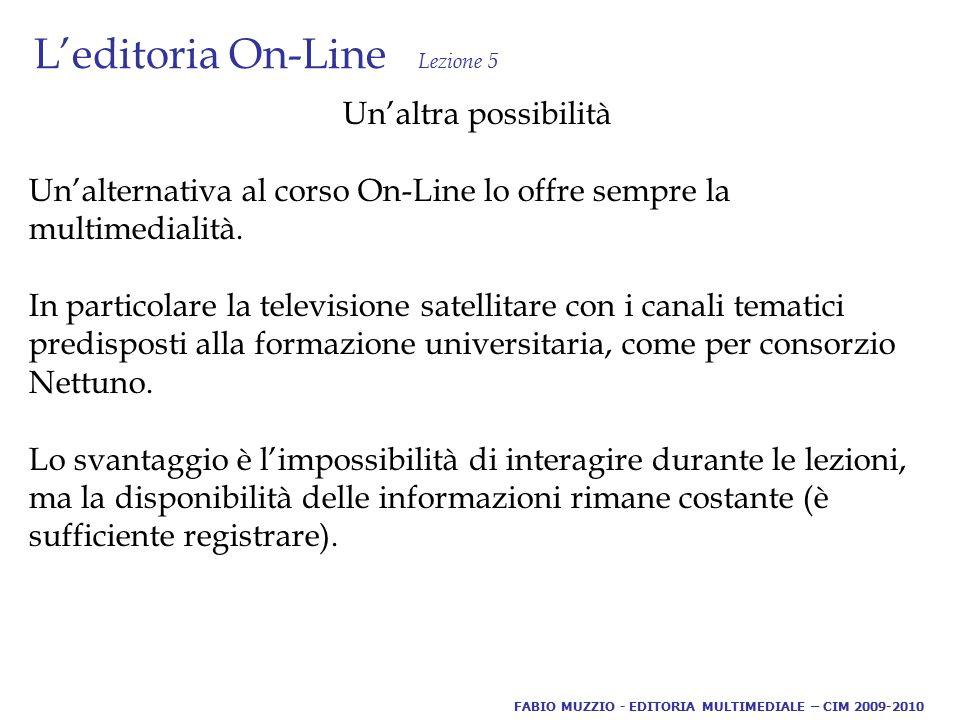 L'editoria On-Line Lezione 5 Un'altra possibilità Un'alternativa al corso On-Line lo offre sempre la multimedialità.
