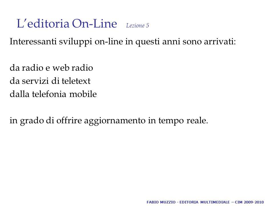 L'editoria On-Line Lezione 5 Interessanti sviluppi on-line in questi anni sono arrivati: da radio e web radio da servizi di teletext dalla telefonia mobile in grado di offrire aggiornamento in tempo reale.