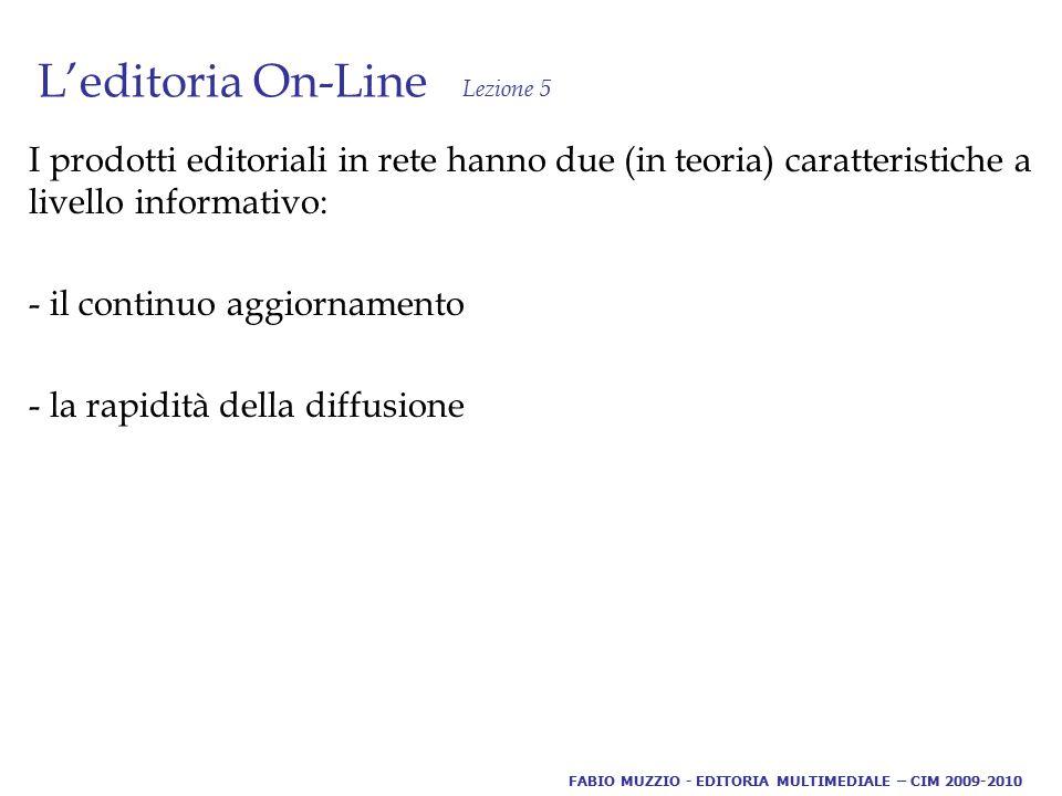 L'editoria On-Line Lezione 5 Esempi di forme editoriali On-Line: - Biblioteca - Catalogo - E-Learning - Informazione on-line - Manualistica - Museo - Help FABIO MUZZIO - EDITORIA MULTIMEDIALE – CIM 2009-2010