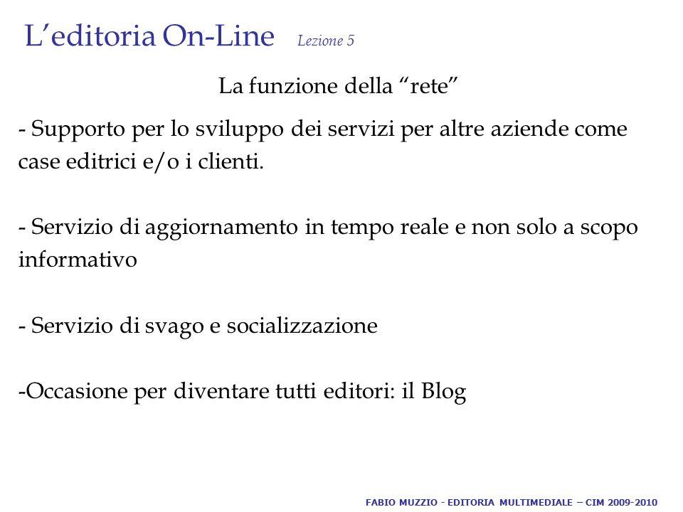L'editoria On-Line Lezione 5 La biblioteca digitale raccoglie e organizza un insieme vasto e vario di documenti e questi documenti sono disponibili a un gran numero di utenti, offrendo alcuni vantaggi: - accessibilità - rapidità - conservazione FABIO MUZZIO - EDITORIA MULTIMEDIALE – CIM 2009-2010