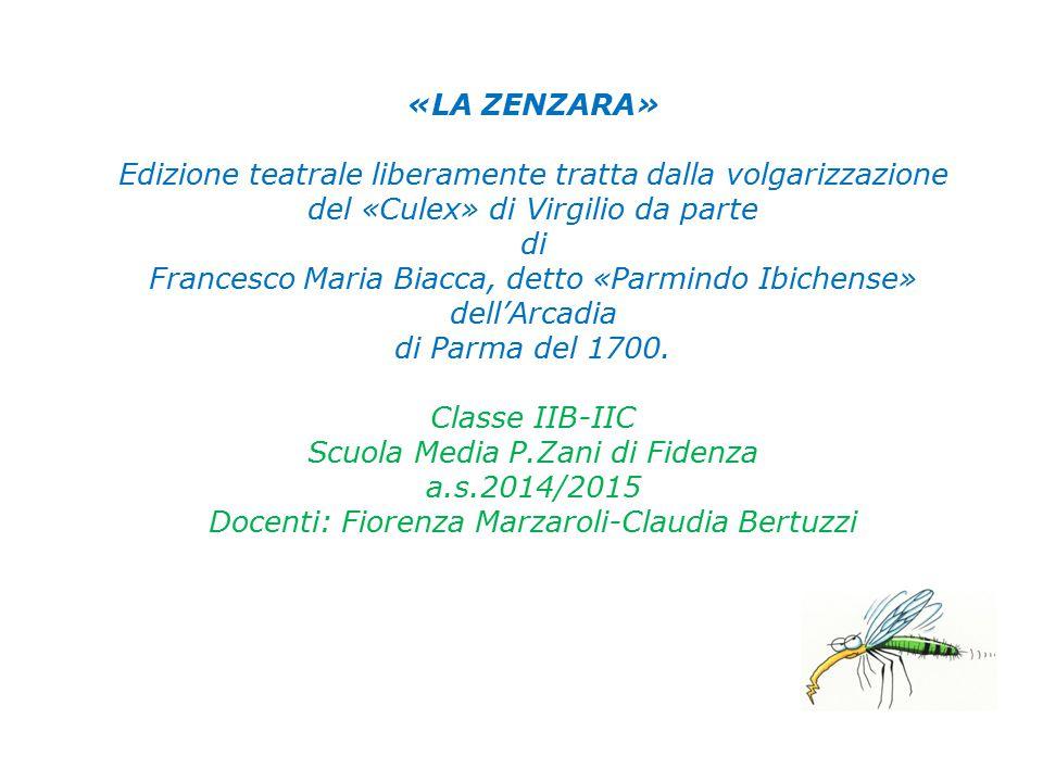 «LA ZENZARA» Edizione teatrale liberamente tratta dalla volgarizzazione del «Culex» di Virgilio da parte di Francesco Maria Biacca, detto «Parmindo Ibichense» dell'Arcadia di Parma del 1700.
