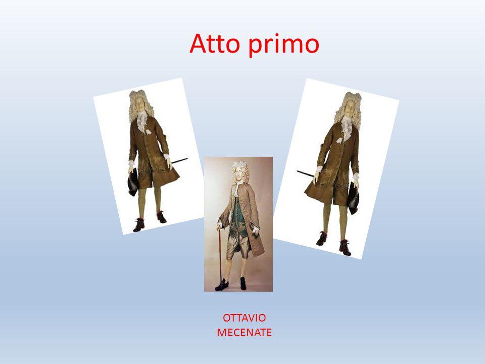 Atto primo OTTAVIO MECENATE