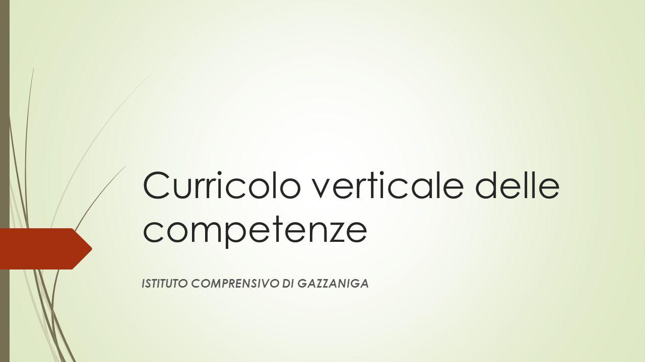 Curricolo verticale delle competenze ISTITUTO COMPRENSIVO DI GAZZANIGA