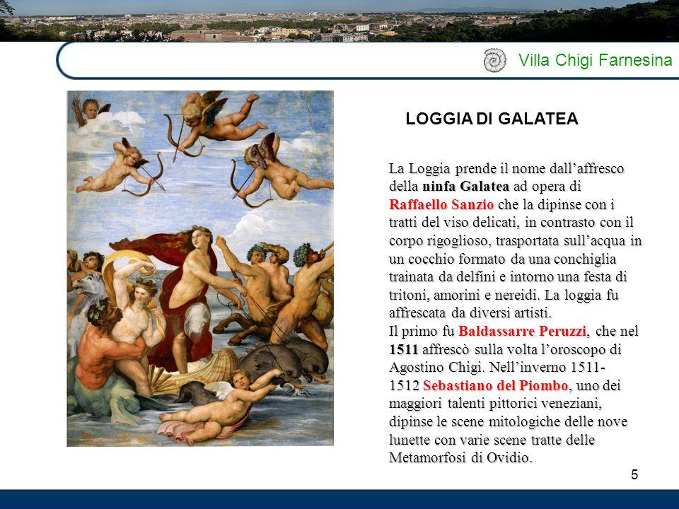 6 Villa Chigi Farnesina Sebastiano del Piombo affrescò su una parete una grande figura di Polifemo, lo sgraziato innamorato di Galatea, originariamente nudo e poi per decenza rivestito da una vestina azzurra.
