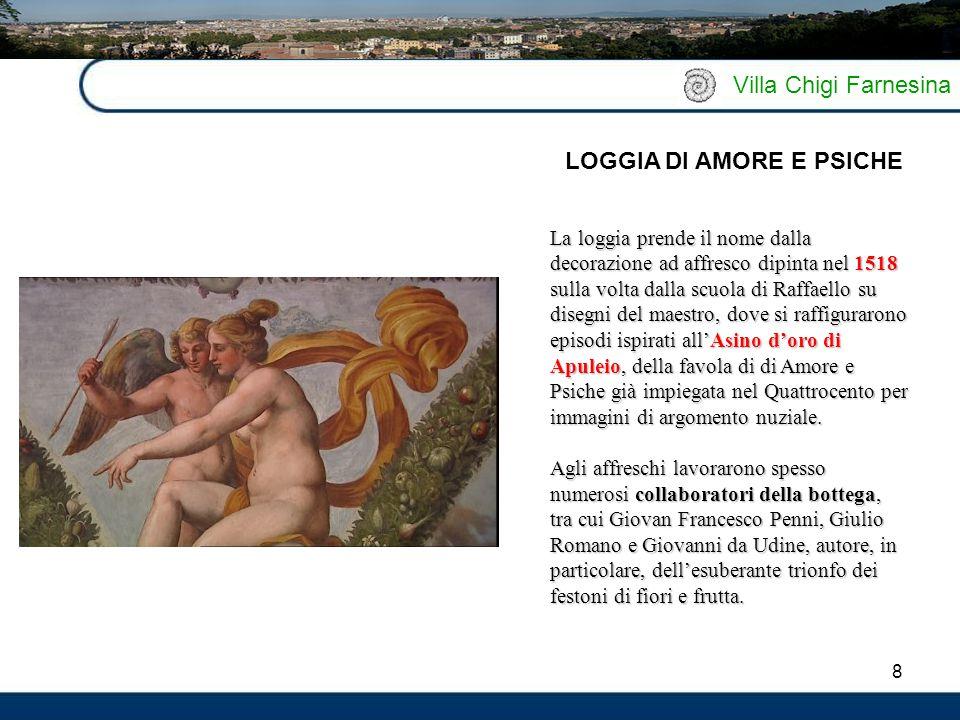 8 Villa Chigi Farnesina La loggia prende il nome dalla decorazione ad affresco dipinta nel 1518 sulla volta dalla scuola di Raffaello su disegni del m