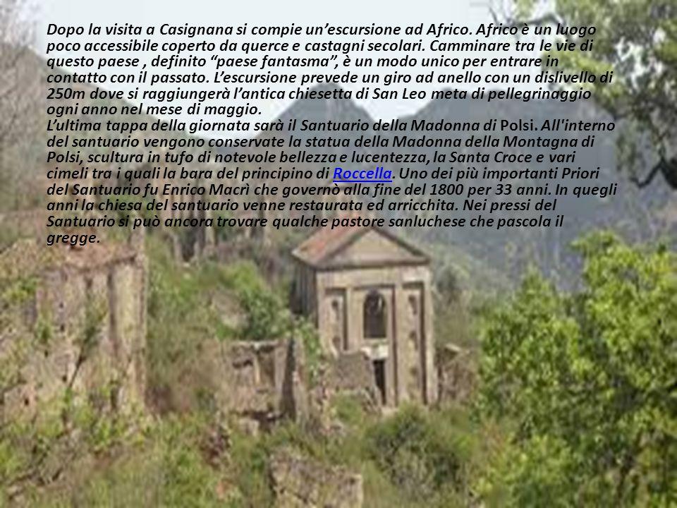 Dopo la visita a Casignana si compie un'escursione ad Africo. Africo è un luogo poco accessibile coperto da querce e castagni secolari. Camminare tra