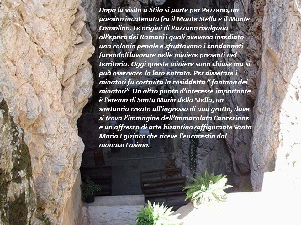Dopo la visita a Stilo si parte per Pazzano, un paesino incatenato fra il Monte Stella e il Monte Consolino. Le origini di Pazzano risalgono all'epoca