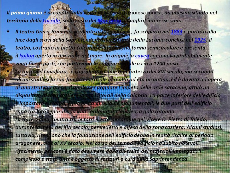 Il primo giorno è occupato dalla visita di Marina di Gioiosa Jonica, un paesino situato nel territorio della Locride, sulla costa del Mar Ionio. I luo