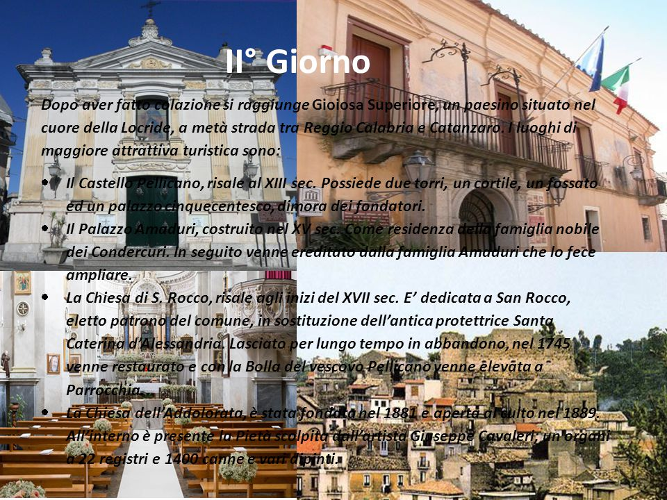 Dopo aver fatto colazione si raggiunge Gioiosa Superiore, un paesino situato nel cuore della Locride, a metà strada tra Reggio Calabria e Catanzaro. I