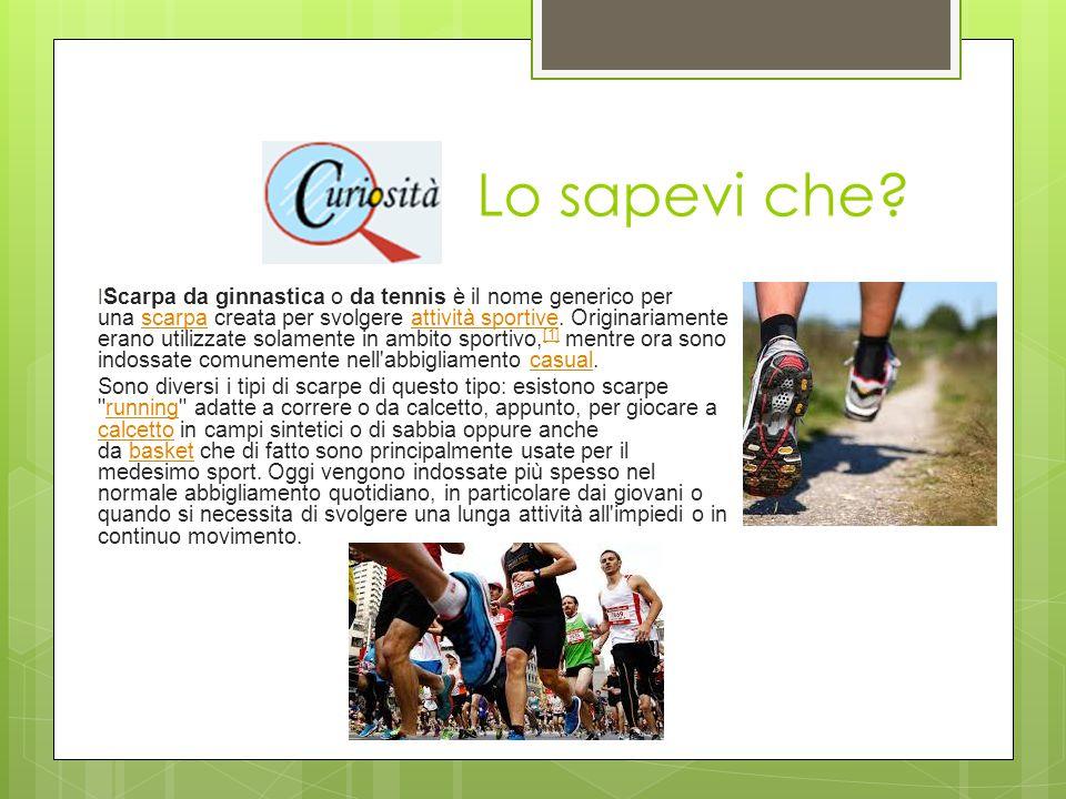I Scarpa da ginnastica o da tennis è il nome generico per una scarpa creata per svolgere attività sportive.