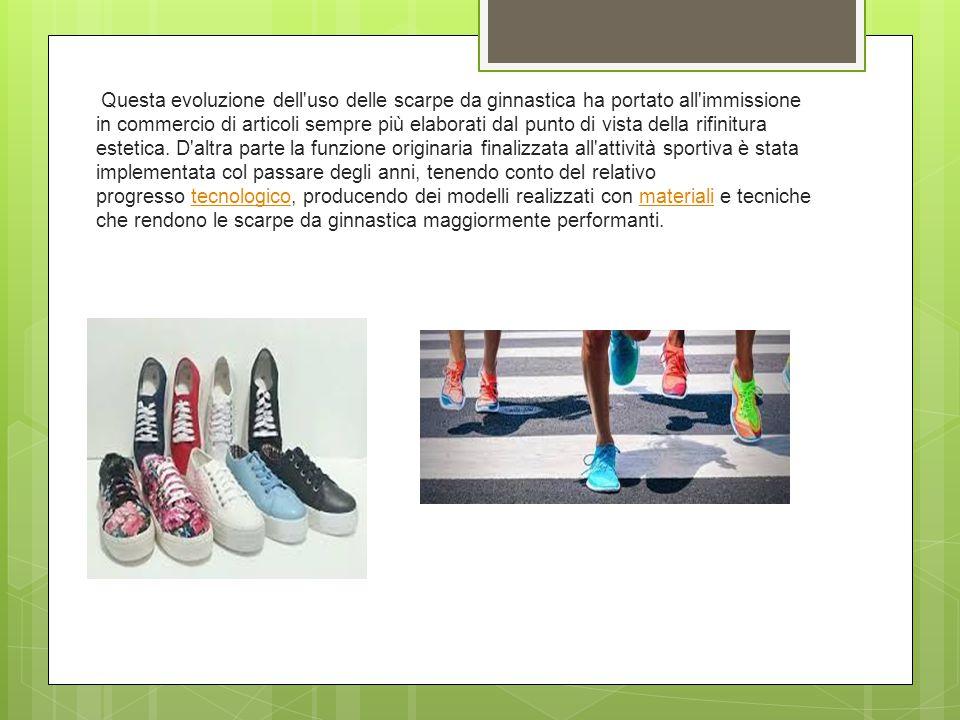 Questa evoluzione dell uso delle scarpe da ginnastica ha portato all immissione in commercio di articoli sempre più elaborati dal punto di vista della rifinitura estetica.
