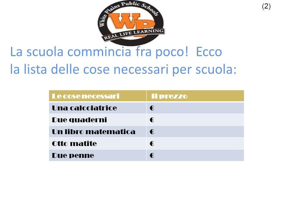 Le cose necessari Il prezzo Tre gomme€ Due pacchetti di fogli€ Un libro d'italiano€ Un quaderno€ Quattro penne€ La scuola commincia fra poco.