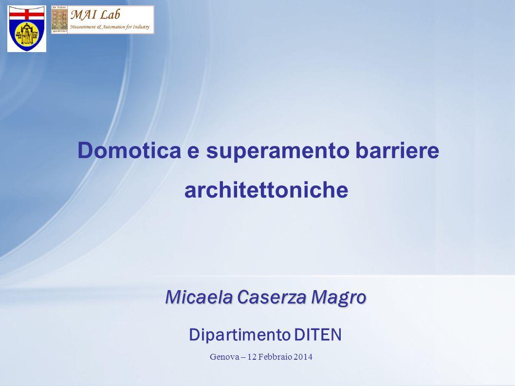 Domotica e superamento barriere architettoniche Micaela Caserza Magro Dipartimento DITEN Genova – 12 Febbraio 2014