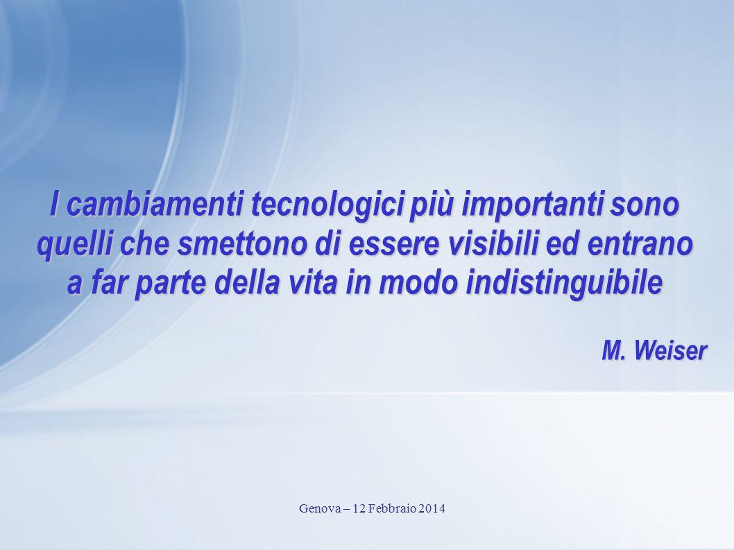 I cambiamenti tecnologici più importanti sono quelli che smettono di essere visibili ed entrano a far parte della vita in modo indistinguibile M. Weis