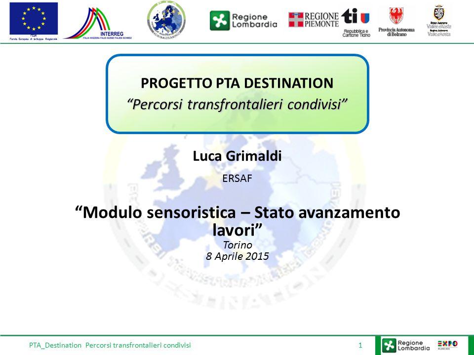 FESR Fondo Europeo di Sviluppo Regionale PTA_Destination Percorsi transfrontalieri condivisi 2 Stato avanzamento complessivo attività Regione Lombardia Moduli «Sensoristica», «Comunicazione», «Sentieristica»