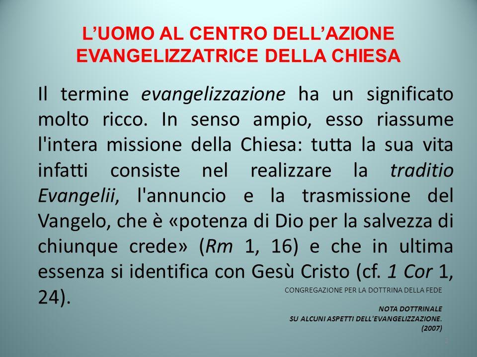 L'UOMO AL CENTRO DELL'AZIONE EVANGELIZZATRICE DELLA CHIESA L evangelizzazione ha come destinataria tutta l umanità.