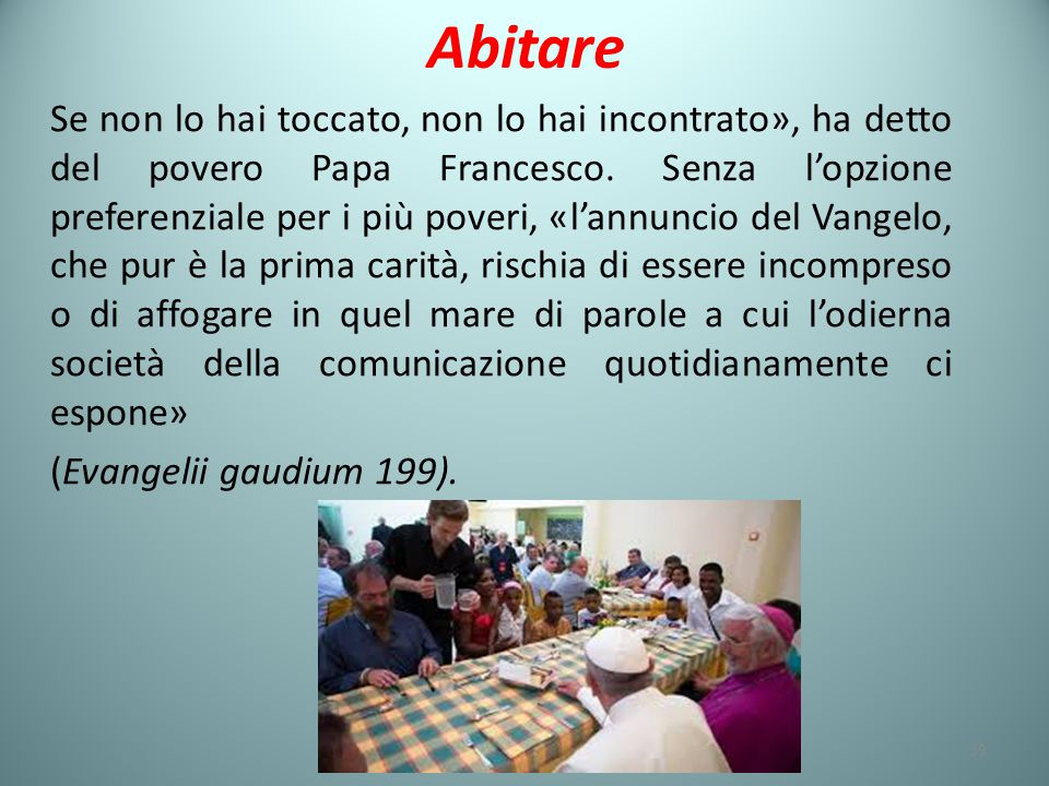 Abitare Se non lo hai toccato, non lo hai incontrato», ha detto del povero Papa Francesco.