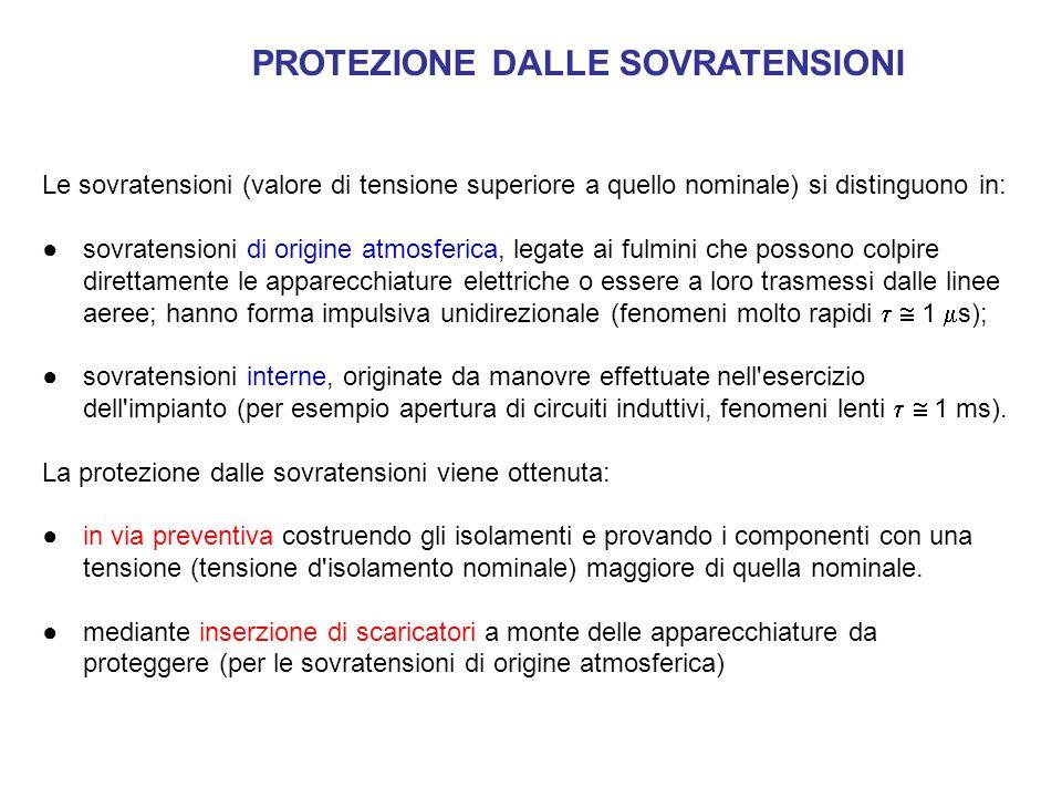 PROTEZIONE DALLE SOVRATENSIONI Le sovratensioni (valore di tensione superiore a quello nominale) si distinguono in: ●sovratensioni di origine atmosfer