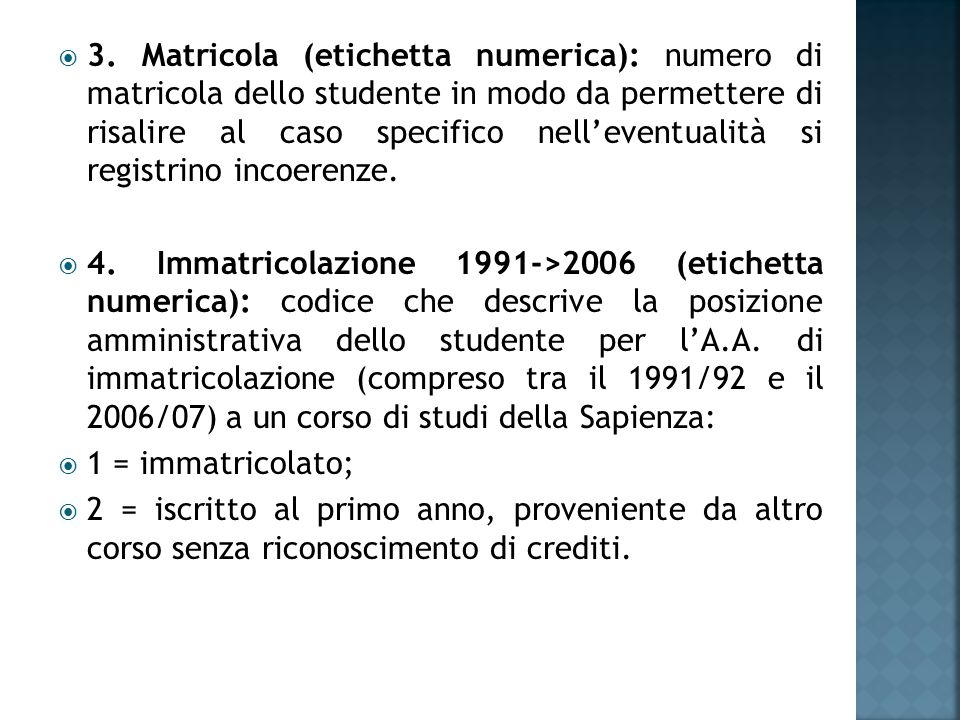  3. Matricola (etichetta numerica): numero di matricola dello studente in modo da permettere di risalire al caso specifico nell'eventualità si regist