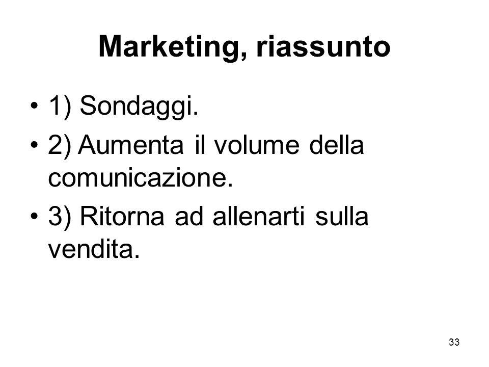 Marketing, riassunto 1) Sondaggi. 2) Aumenta il volume della comunicazione. 3) Ritorna ad allenarti sulla vendita. 33