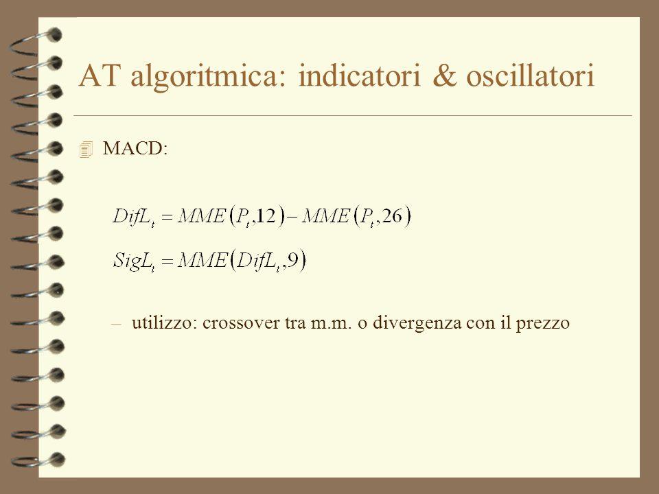 AT algoritmica: indicatori & oscillatori 4 MACD: –utilizzo: crossover tra m.m. o divergenza con il prezzo