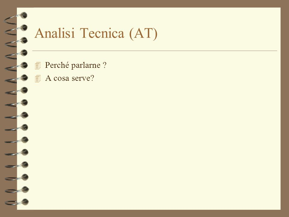 Analisi Tecnica (AT) 4 Perché parlarne ? 4 A cosa serve?
