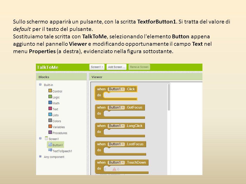 Sullo schermo apparirà un pulsante, con la scritta TextforButton1. Si tratta del valore di default per il testo del pulsante. Sostituiamo tale scritta