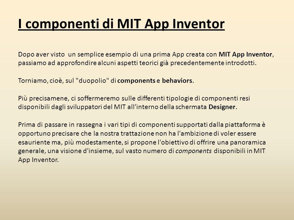 I componenti di MIT App Inventor Dopo aver visto un semplice esempio di una prima App creata con MIT App Inventor, passiamo ad approfondire alcuni asp