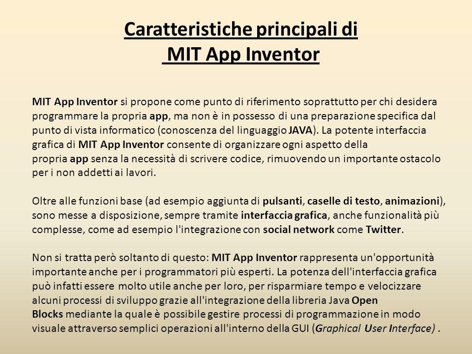 Caratteristiche principali di MIT App Inventor MIT App Inventor si propone come punto di riferimento soprattutto per chi desidera programmare la propr