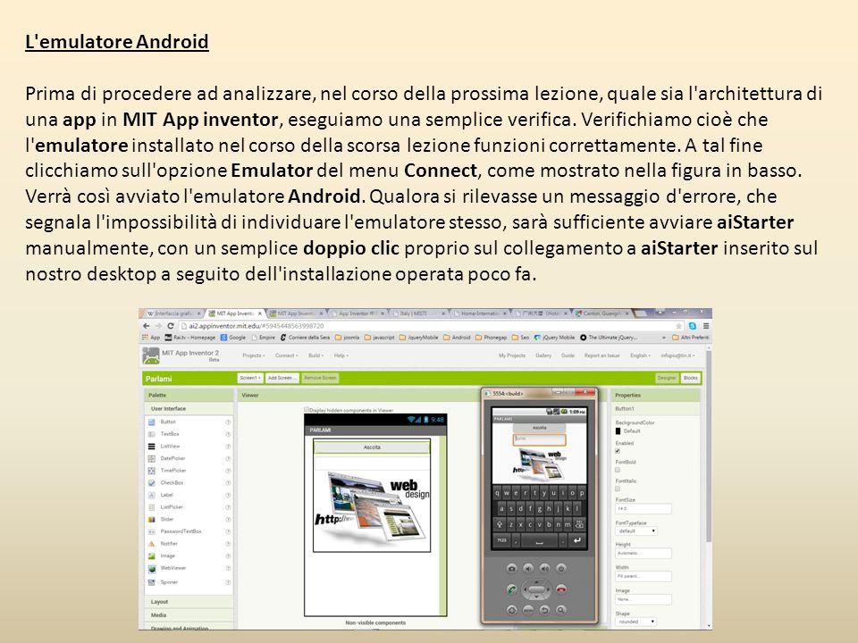L'emulatore Android Prima di procedere ad analizzare, nel corso della prossima lezione, quale sia l'architettura di una app in MIT App inventor, esegu