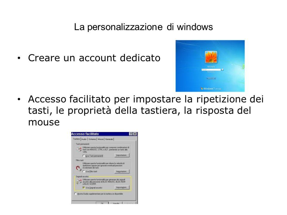 La personalizzazione di windows Creare un account dedicato Accesso facilitato per impostare la ripetizione dei tasti, le proprietà della tastiera, la