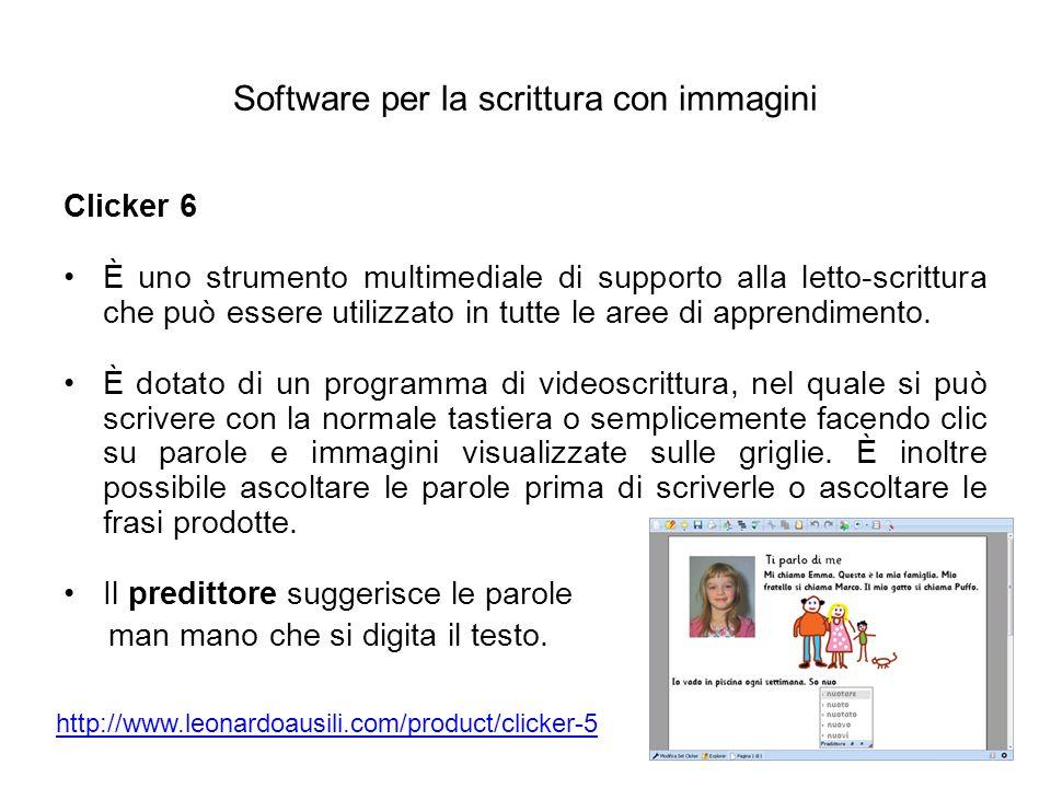 Software per la scrittura con immagini Clicker 6 È uno strumento multimediale di supporto alla letto-scrittura che può essere utilizzato in tutte le a