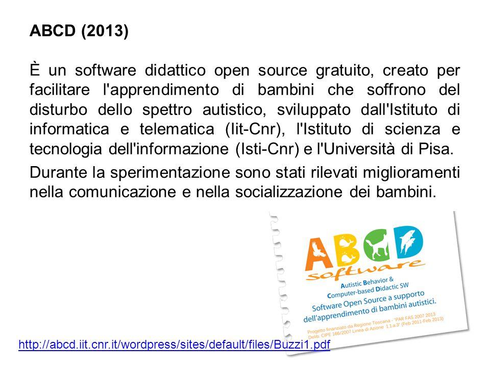 ABCD (2013) È un software didattico open source gratuito, creato per facilitare l apprendimento di bambini che soffrono del disturbo dello spettro autistico, sviluppato dall Istituto di informatica e telematica (Iit-Cnr), l Istituto di scienza e tecnologia dell informazione (Isti-Cnr) e l Università di Pisa.