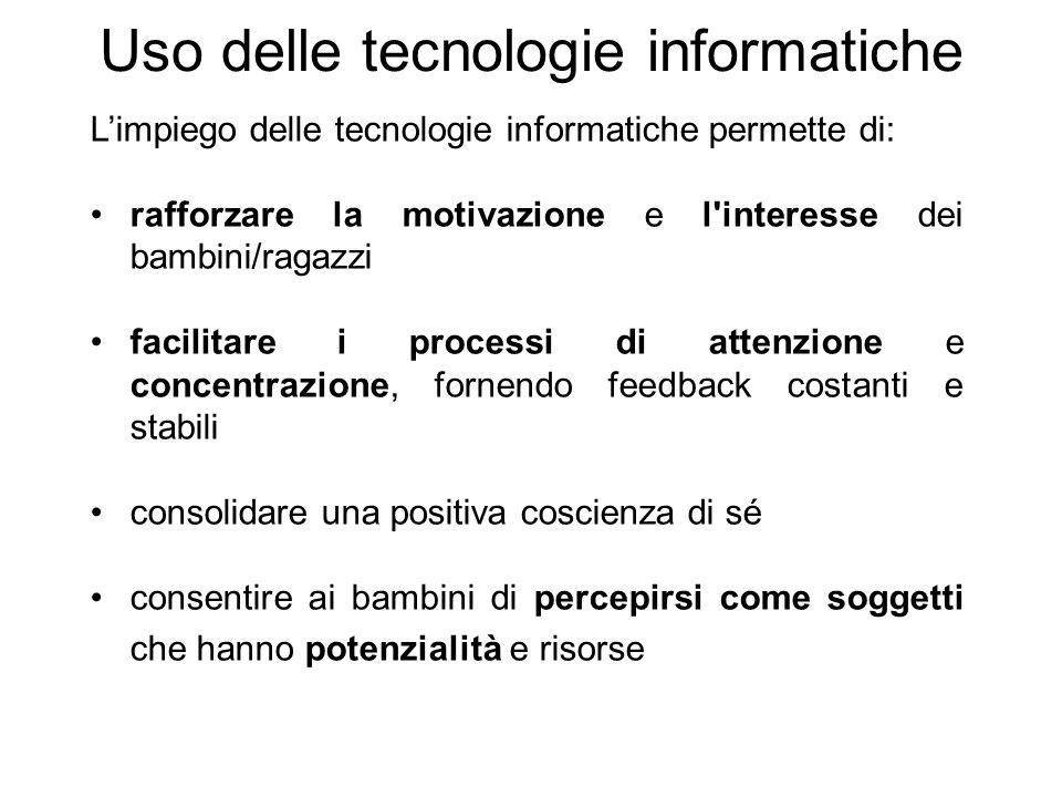 L'impiego delle tecnologie informatiche permette di: rafforzare la motivazione e l'interesse dei bambini/ragazzi facilitare i processi di attenzione e