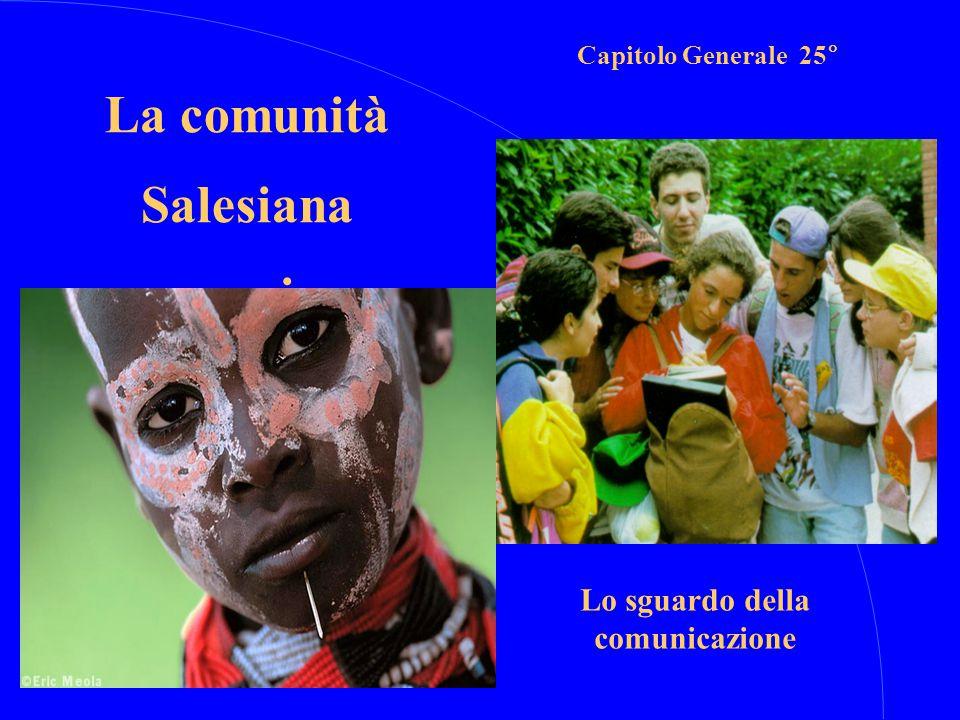 Capitolo Generale 25° Lo sguardo della comunicazione La comunità Salesiana oggi