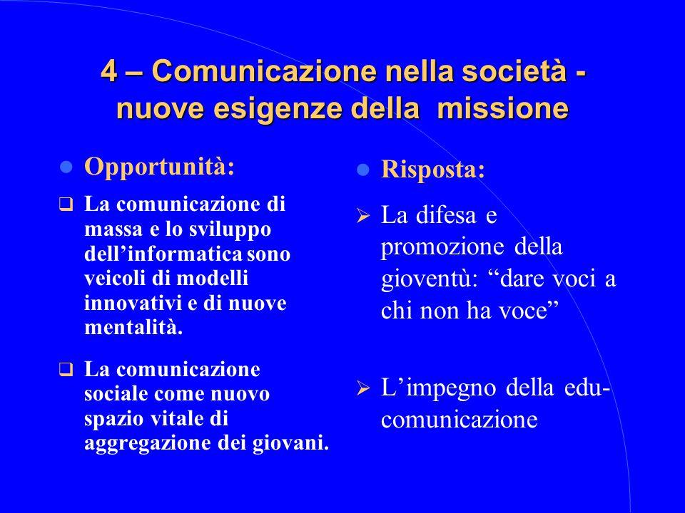 4 – Comunicazione nella società - nuove esigenze della missione Opportunità:  La comunicazione di massa e lo sviluppo dell'informatica sono veicoli di modelli innovativi e di nuove mentalità.