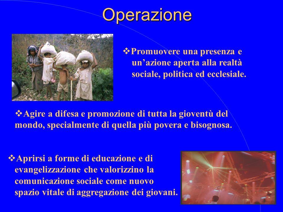 Operazione  Agire a difesa e promozione di tutta la gioventù del mondo, specialmente di quella più povera e bisognosa.